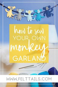 Learn how to make this easy monkey garland yourself. These adorable baby monkeys love holding hands! This sewing tutorial will help you create cute decor to hang in a baby boy's nursery or playroom. Buy the full project kit, which contains everything you need, including pre cut wool blend felt. Or start making today, buy the downloadable PDF pattern or SVG file for your Cricut Maker. Perfect gift idea for a friend who loves to craft. #FeltTails #feltcrafts #sewingtutorials #nurserydecor