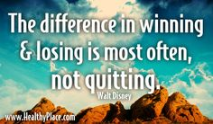 Quote: The difference in winning and losing is most often not quitting.