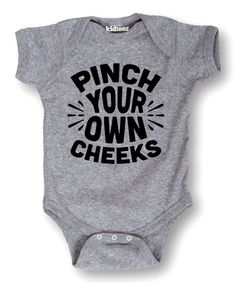 Love this Heather Gray 'Pinch Your Own Cheeks' Bodysuit - Infant on #zulily! #zulilyfinds