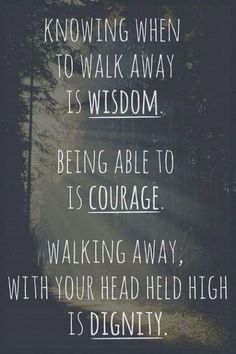 """Knowing when to walk away is #wisdom. Being able to walk away, no matter how hard, because it's the right thing to do is #courage. And, walking away, with your head held high is #dignity. … """"You be the one to make a stand for right, even if you stand alone. Have the moral courage to be a light for others to follow."""" –Thomas S. Monson"""