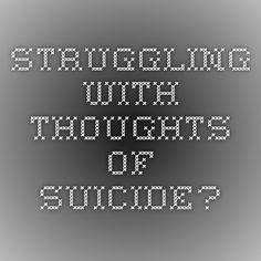 Struggling with thoughts of suicide?