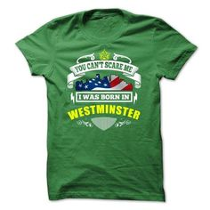 You Can't Scare Me, I Was Born In Westminster T-Shirts, Hoodies, Sweatshirts, Tee Shirts (22$ ==► Shopping Now!)
