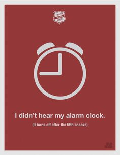Alarm clocks: Not reliable. From http://theultralinx.com/2011/09/truth-and-lies-by-justin-barber.html