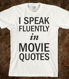 I Speak Fluently In Movie Quotes - Text Tees With Attitude - Skreened T-shirts, Organic Shirts, Hoodies, Kids Tees, Baby One-Pieces and Tote Bags
