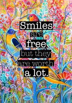 Smiles are free but worth a lot.