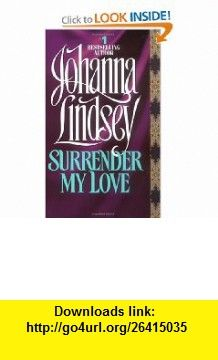 Surrender My Love (9780380762569) Johanna Lindsey , ISBN-10: 0380762560  , ISBN-13: 978-0380762569 ,  , tutorials , pdf , ebook , torrent , downloads , rapidshare , filesonic , hotfile , megaupload , fileserve