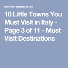 10 Little Towns You Must Visit in Italy - Page 3 of 11 - Must Visit Destinations