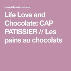 Life Love and Chocolate: CAP PATISSIER // Les pains au chocolats
