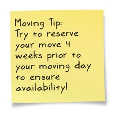 Moving Tip: Try to reserve your move 4 weeks prior to your moving day to ensure availability!