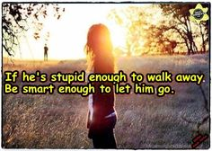 If he's stupid enough to walk away...