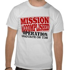 MISSION ACCOMPLISHED Operation GOT T Shirts