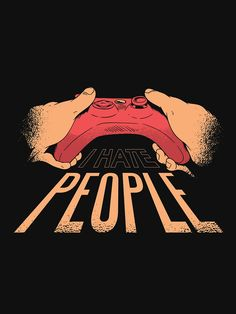 I Hate People, I Hope You, Me Quotes, Classic T Shirts, Gaming, Graphic Design, Color, Ideas, Art