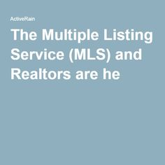 The Multiple Listing Service (MLS) and Realtors are he