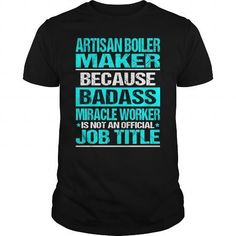 ARTISAN BOILER MAKER Because Badass Miracle Worker Isn't An Official Job Title T Shirts, Hoodies. Check Price ==► https://www.sunfrog.com/LifeStyle/ARTISAN-BOILER-MAKER--Badass-112976072-Black-Guys.html?41382