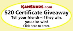 Enter for a chance to win a Twenty Dollar KAMsnaps.com certificate! Tell your friends--if they win, you win too! Ends Aug 26, 2012. Enter at http://www.kamsnaps.com/Win-a-20-KAMsnaps-com-Gift-Certificate--56.html#