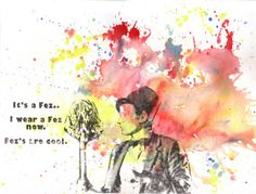 Doctor Who Art  11th Doctor Matt Smith Fez's are Cool Watercolor Painting - 5 X 7 in print Buy Three 5 X 7 prints and receive one for free. $10.00, via Etsy.
