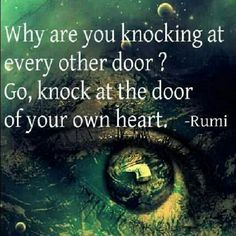 Rumi quote - http://www.awakening-intuition.com/rumi-quotes.html