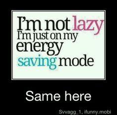Im always saving energy