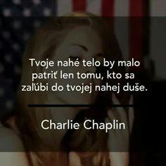 Tvoje nahé tělo by mělo patřit jen tomu… Charlie Chaplin, Powerful Words, Sad Quotes, Picture Quotes, Advice, Let It Be, Motivation, Sayings, My Love