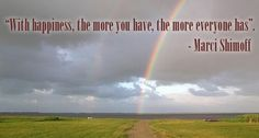 With Happiness, the more you have the more everyone has.