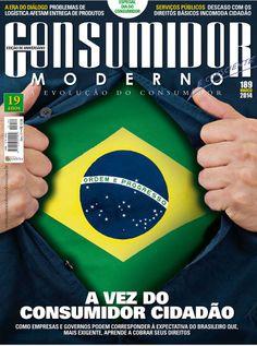 Edição Impressa 189 - MARÇO 2014  A VEZ DO CONSUMIDOR CIDADÃO  Como empresas e governos podem corresponder à expectativa do brasileiro que, mais exigente, aprende a cobrar seus direitos