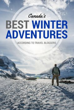 Canada's Best Winter Adventures: I asked 12 travel bloggers about their favorite adventures in the Great White North. This is what they told me.