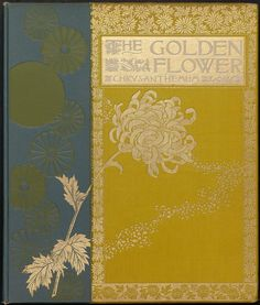 Decorative front cover of 'The Golden Flower - Chrysanthemum' with illustrations by James Callowhill, Sidney Callowhill and Alois Lunzer. Published by L. Prang & Co. 1890. Image and text courtesy MFA...