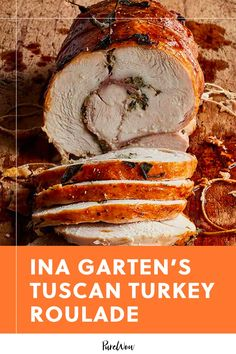 Ina Garten's recipe for Tuscan turkey roulade is flavorful, impressive and make-ahead friendly. #Ina #Garten #turkey