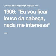 """1906: """"Eu vou ficar louco da cabeça, nada me interessa"""" ..."""