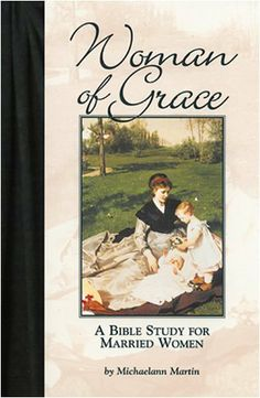Woman of Grace: A Bible Study for Married Women by Michaelann Martin. $8.63. 156 pages. Publisher: Emmaus Road Publishing (September 1, 2000)