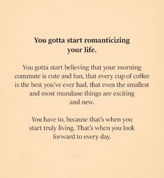 Start romanticizing your life. Start romanticizing your life. Motivacional Quotes, Words Quotes, Best Quotes, Life Quotes, Sayings, Qoutes, Pretty Words, Beautiful Words, Cool Words