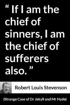 Robert Louis Stevenson quote about suffering from Strange Case of Dr Jekyll and Mr Hyde - If I am the chief of sinners, I am the chief of sufferers also. Gcse English Literature, Literature Quotes, Author Quotes, Classic Literature, Book Quotes, Me Quotes, Qoutes, Book Writer, Book Authors