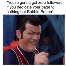I'm so sorry my followers but my fandoms are random AF Lazy Town Memes, Lazy Meme, Funny Images, Funny Pictures, Stefan Karl, Robbie Rotten, We Are Number One, Dankest Memes