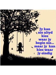 Jy kan  nie altyd  kies  waar jy  begin nie...  maar jy  kan kies  waar jy eindig