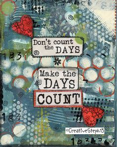Make the Days Count Art Print. We're all busy, busy, busy that time seems to rush by. Slow down and make your days count. An art print to remind you to cherish each day. CreativeSteph13Art Etsy Shop: https://www.etsy.com/listing/267512932/make-the-days-count-art-print-enjoy-life