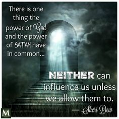"""""""There is one thing the power of God and the power of Satan have in common: Neither can influence us unless we allow them to."""" — Sheri Dew 