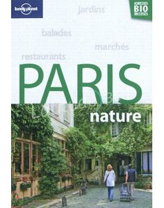 Lonely Planet : Guide PARIS NATURE ! Un coup de coeur pour qui aime Paris et veut découvrir le Paris nature !!