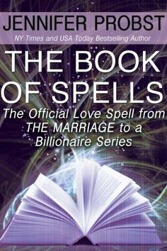 The Book of Spells: The Official Love Spell from The Marriage to a Billionaire Series by Jennifer Probst, http://www.amazon.com/dp/B00DAJ5OYA/ref=cm_sw_r_pi_dp_..1ftb01MXXX0