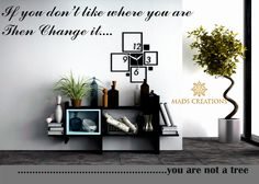 IF you don't like where you are then Change it... ....................You are not a tree #Interiordesign #homedecor ✍ http://madscreations.in/
