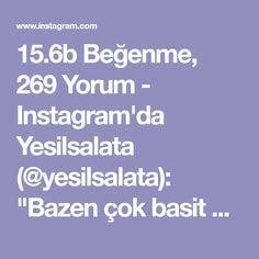 """15.6b Beğenme, 269 Yorum - Instagram'da Yesilsalata (@yesilsalata): """"Bazen çok basit ama lezzetli tariflere ihtiyacimiz da var 🙊🙊 Fırında pişmeyen hızlıca yapıp misafir…"""""""
