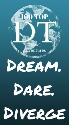 Dream. Dare. Diverge. Divergent Travelers Adventure Travel Blog We're taking on the top travel adventures in the World. We challenge you to Dream with us, Dare to step out of your comfort zone and Diverge into the adventure. Are you inspired? Click to read more at http://www.divergenttravelers.com/top-100-travel-adventures/