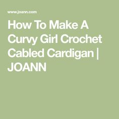 JOANN Crochet Projects: Featuring easy and advanced crochet projects for kids and adults. Browse JOANN craft ideas and projects online. Cable Cardigan, Crochet Cardigan, Joann Crafts, Crochet Cable, Summer Diy, Chrochet, Yarn Needle, Crochet Projects, Crochet Patterns