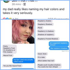 My dad really likes naming my hair colors and takes it very seriously. (Posted with permission from Kristyn OC) Funny Relatable Quotes, Stupid Funny Memes, Funny Facts, Funny Stuff, Funny Cute, Really Funny, Hilarious, Funny Text Messages, Phone Messages