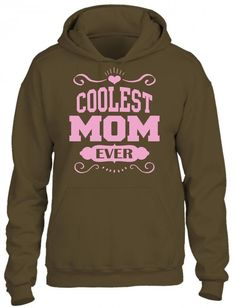 coolest mom ever HOODIE