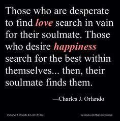 Don't look for love. Look for *happiness*, and love will follow.