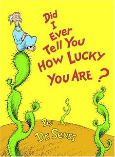 Did I Ever Tell You How Lucky You Are? (Classic Seuss) by Dr. Seuss - Random House Books for Young Readers Dr. Seuss, Random House, Dr Seuss Books List, Karma, Up Book, Positive Messages, Classic Books, Optimism, Book Lists