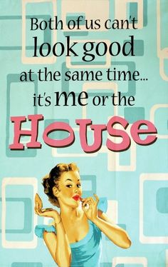 Both of us can't look good at the same time... it's me or the house! #cleaning #humor