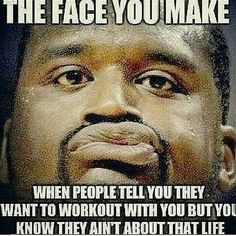 """The face you make when people tell you they want to work out with you but you know they ain't about that life."" #Fitness #Humour #Meme"