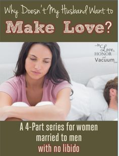 Why doesn't my husband want to make love? The first part of a 4-part series for women married to men with no libido. Understand why, learn to communicate, and see your marriage change!