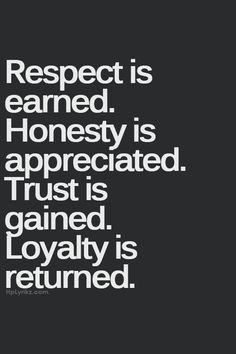 I don't like the line, ''respect is earned.'' Respect should be automatically given. Loss of respect is earned! Quotes Dream, Life Quotes Love, Great Quotes, Awesome Quotes, Trust No One Quotes, Change Quotes, Trust And Loyalty Quotes, No Trust, Family Quotes And Sayings